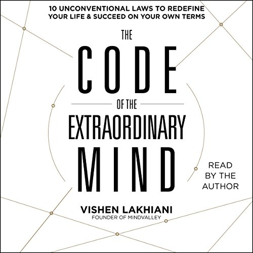 The Code of the Extraordinary Mind     10 Unconventional Laws to Redefine Your Life and Succeed on Your Own Terms              By:                                                                                                                                 Vishen Lakhiani                               Narrated by:                                                                                                                                 Vishen Lakhiani                      Length: 9 hrs     424 ratings     Overall 4.7