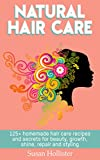 Natural Hair Care: 125+ Homemade Hair Care Recipes And Secrets For Beauty, Growth, Shine, Repair and Styling (Easy To Make All Natural Hair Care Recipes ... and Stronger Hair Book 1) (English Edition)