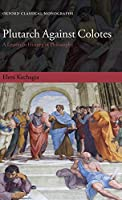 Plutarch Against Colotes: A Lesson in History of Philosophy (Oxford Classical Monograph)