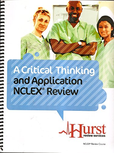 A Critical Thinking and Application NCLEX Review by Hurst Review Services