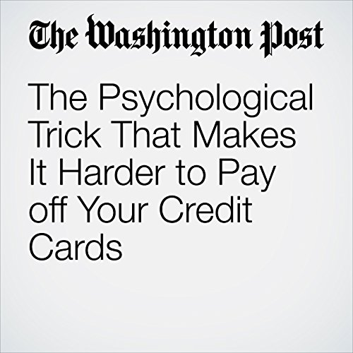The Psychological Trick That Makes It Harder to Pay off Your Credit Cards audiobook cover art