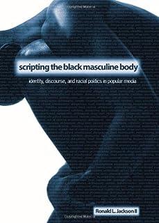 Scripting the Black Masculine Body: Identity, Discourse, and Racial Politics in Popular Media
