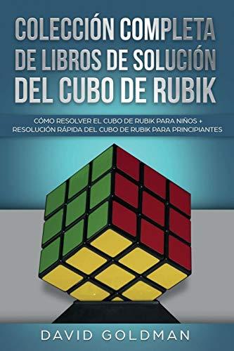 Colección Completa de Libros de Solución Del Cubo de Rubik: Cómo Resolver el Cubo de Rubik para Niños + Resolución Rápida Del Cubo de Rubik para Principiantes