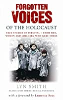 Forgotten Voices of The Holocaust: A new history in the words of the men and women who survived (Forgotten Voices/Holocaust)