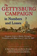 The Gettysburg Campaign in Numbers and Losses: Synopses, Orders of Battle, Strengths, Casualties, and Maps, June 9 - July 14, 1863