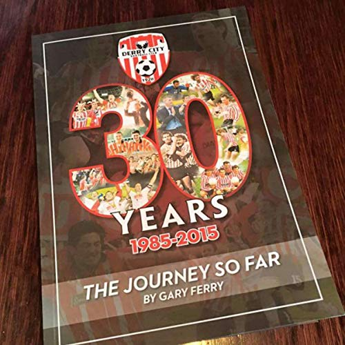 30 Years - The Journey So Far: Derry City 1985-2015 (English Edition)