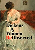 Dickens & Women Reobserved