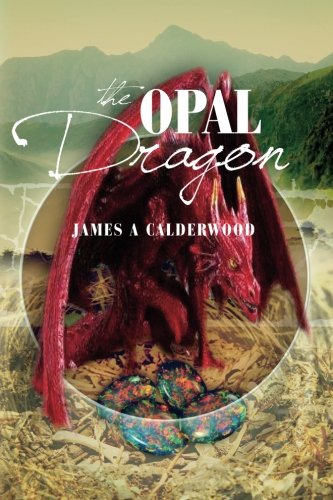 Book: The Opal Dragon by James A. Calderwod