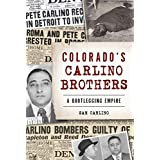 Colorado's Carlino Brothers: A Bootlegging Empire
