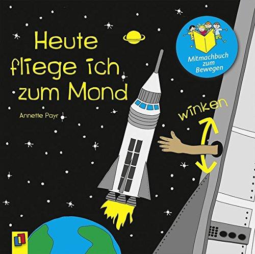 Mitmachbuch zum Bewegen: Heute fliege ich zum Mond