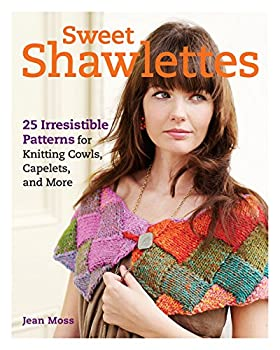 Sweet Shawlettes  25 Irresistible Patterns for Knitting Cowls Capelets and More