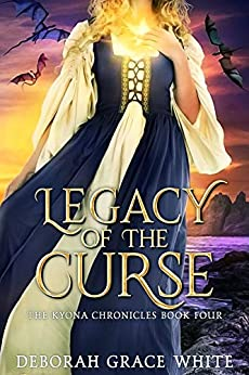 Legacy of the Curse (The Kyona Chronicles Book 4) by [Deborah Grace White]