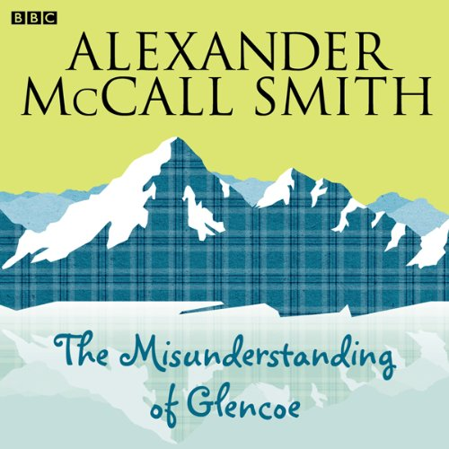 The Misunderstanding of Glencoe                   By:                                                                                                                                 Alexander McCall Smith                               Narrated by:                                                                                                                                 Paul Smith,                                                                                        Monica Gibb,                                                                                        Kenny Blyth,                   and others                 Length: 27 mins     91 ratings     Overall 4.1
