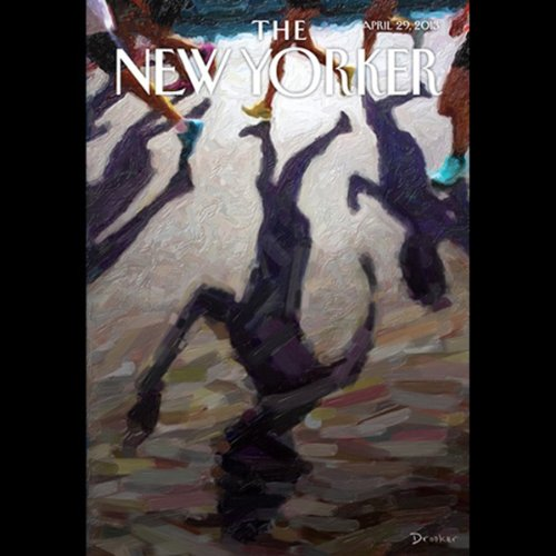 The New Yorker, April 29th 2013 (William Finnegan, Ian Parker, David Remnick)                   De :                                                                                                                                 William Finnegan,                                                                                        Ian Parker,                                                                                        David Remnick                               Lu par :                                                                                                                                 Dan Bernard,                                                                                        Christine Marshall                      Durée : 2 h et 7 min     Pas de notations     Global 0,0