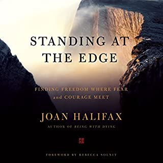 Standing at the Edge     Finding Freedom Where Fear and Courage Meet              By:                                                                                                                                 Joan Halifax                               Narrated by:                                                                                                                                 Joan Halifax                      Length: 10 hrs and 36 mins     61 ratings     Overall 4.6