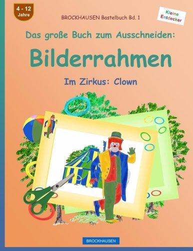 BROCKHAUSEN Bastelbuch Bd. 1 - Das große Buch zum Ausschneiden: Bilderrahmen: Im Zirkus: Clown