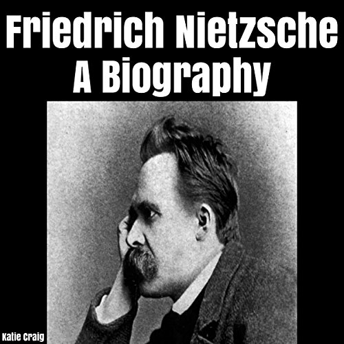 Friedrich Nietzsche     A Biography              By:                                                                                                                                 Katie Craig                               Narrated by:                                                                                                                                 5395 MEDIA LLC                      Length: 18 mins     2 ratings     Overall 3.5