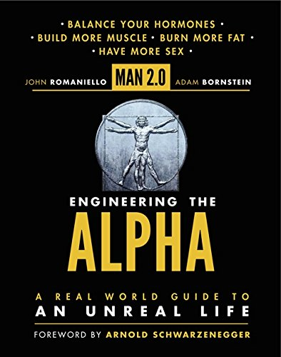 Man 2.0 Engineering the Alpha: A Real World Guide to an Unreal Life: Build More Muscle. Burn More Fa