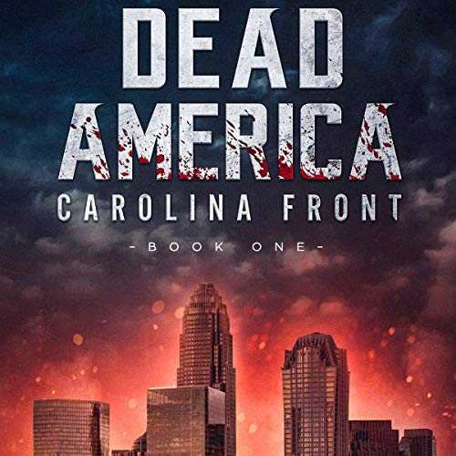 Dead America: Carolina Front Book One: Dead America - The First Week, Book 1