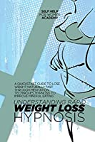 Understanding Rapid Weight Loss Hypnosis: A Quickstart Guide To Lose Weight Naturally Fast Through Meditation Techniques, Hypnosis To Improve Mindful Eating