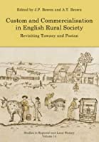 Custom and Commercialisation in English Rural Society: Revisiting Tawney and Postan (Studies in Regional and Local History)
