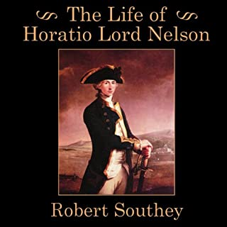 The Life of Horatio Lord Nelson                   By:                                                                                                                                 Robert Southey                               Narrated by:                                                                                                                                 Frederick Davidson                      Length: 9 hrs and 47 mins     63 ratings     Overall 4.1
