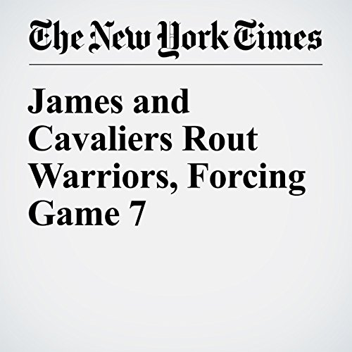James and Cavaliers Rout Warriors, Forcing Game 7 audiobook cover art