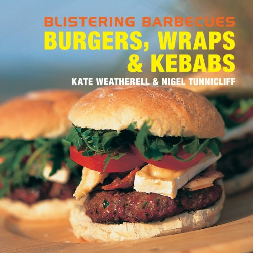 Blistering Barbecues: Burgers, Wraps and Kebabs: Burgers, Wraps and Kebabs