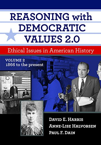 Reasoning With Democratic Values 2.0, Volume 2: Ethical Issues in American History, 1866 to the Present (English Edition)