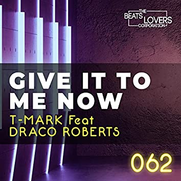 Give It to Me Now (feat. Draco Roberts)