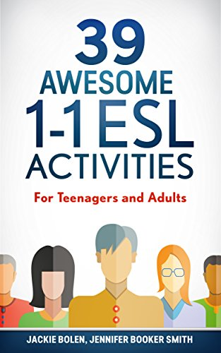 39 Awesome 1-1 ESL Activities: For Teachers of Teenagers and Adults Who Want to Have Engaging,...