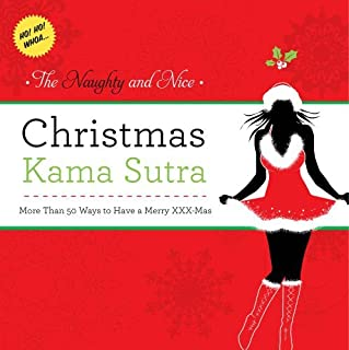 The Naughty and Nice Christmas Kama Sutra: More than 50 Ways to Have a Merry xxx-mas Burst: Ho! Ho! Whoa! by Cider Mill Press (2011-10-25)