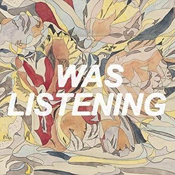 Was Listening