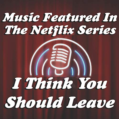 "Music Featured in the Netflix Series ""I Think You Should Leave"""