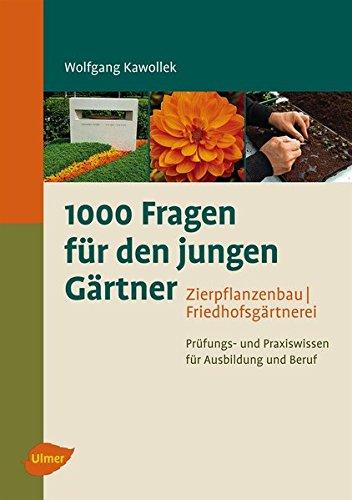 1000 Fragen für den jungen Gärtner. Zierpflanzenbau, Friedhofsgärtnerei: Prüfungs- und Praxiswissen für Ausbildung und Beruf