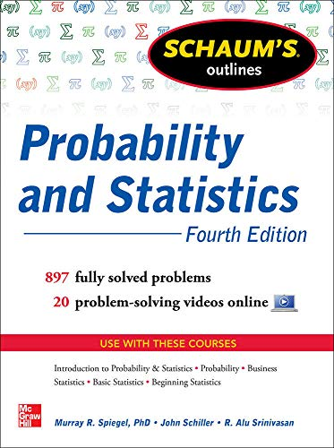 Compare Textbook Prices for Schaum's Outline of Probability and Statistics, : 897 Solved Problems + 20 Videos Schaum's Outlines 4 Edition ISBN 9780071795579 by Schiller, John,Srinivasan, R. Alu,Spiegel, Murray