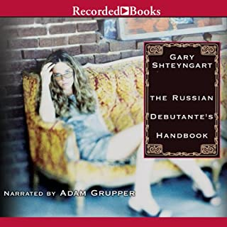 The Russian Debutante's Handbook                   By:                                                                                                                                 Gary Shteyngart                               Narrated by:                                                                                                                                 Adam Grupper                      Length: 15 hrs and 46 mins     57 ratings     Overall 4.0