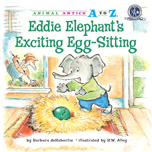 Animal Antics A-Z:Eddie Elephant's Exciting Egg-Sitting(PreK-3)