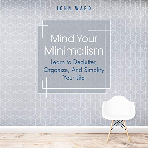 Mind Your Minimalism Audiobook By John Ward cover art