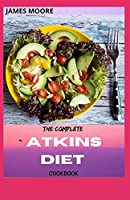 THE COMPLETE ATKINS DIET COOKBOOK: Guide To Living Low Carb And Low Sugar