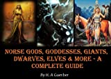 Norse Gods, Goddesses, Giants, Dwarves, Elves & More – A Complete Guide [Illustrated]