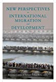 New Perspectives on International Migration and Development (Initiative for Policy Dialogue at Columbia: Challenges in Development and Globalization) (English Edition)