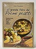 BIESSE FOOD - Il grande libro dei Primi Piatti - pastasciutta - minestre- sughi - zuppe e risotti