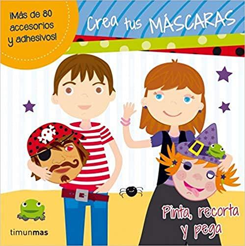 Crea tus máscaras: Pinta, recorta y pega (Libros de actividades)