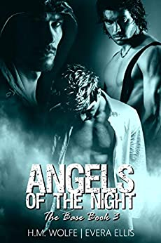 Angels of the Night (The Base Book 3) by [H.M. Wolfe, Evera Ellis]