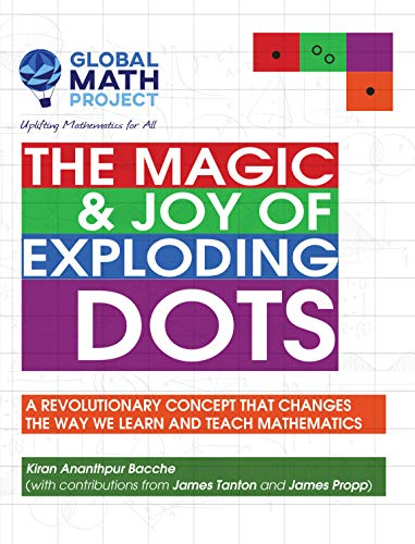 The Magic & Joy of Exploding Dots: A revolutionary concept that changes the way we learn and teach mathematics (English Edition)
