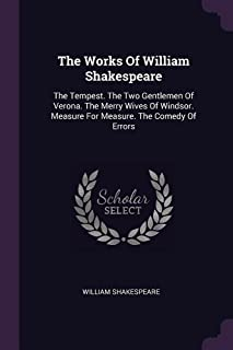 The Works of William Shakespeare: The Tempest. the Two Gentlemen of Verona. the Merry Wives of Windsor. Measure for Measur...