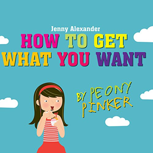 How to Get What You Want by Peony Pinker cover art