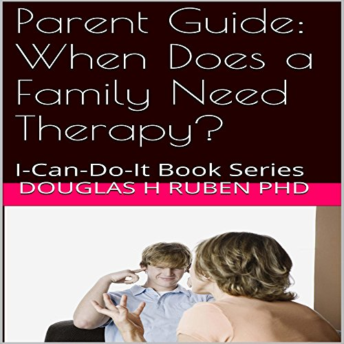 Parent Guide: When Does a Family Need Therapy? audiobook cover art