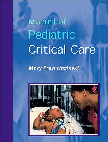 Manual of Pediatric Critical Care (Hazinski, Manual Pediatric Critical Care)